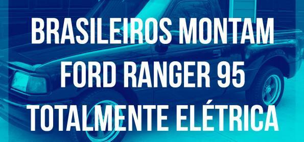 Podcast: Brasileiros montam Ford Ranger 95 totalmente elétrica