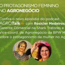 O protagonismo feminino no Agro é destaque no podcast AgroTalk