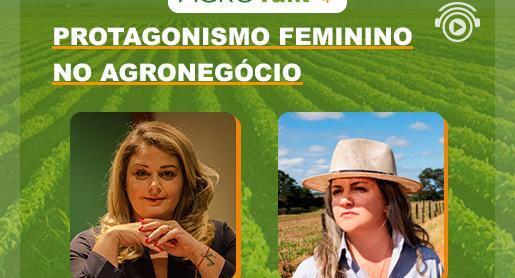 Protagonismo feminino no Agronegócio é tema do AgroTalk