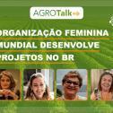 Organização feminina mundial realiza projeto no Agronegócio